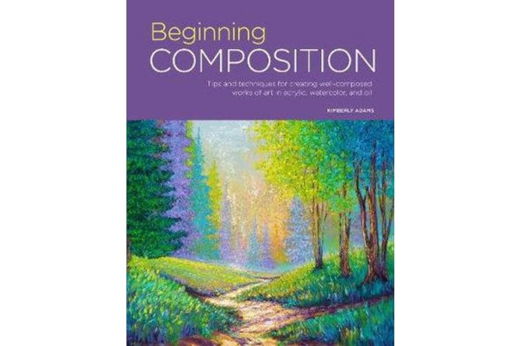 Portfolio: Beginning Composition - Tips and techniques for creating well-composed works of art in acrylic, watercolor, and oil