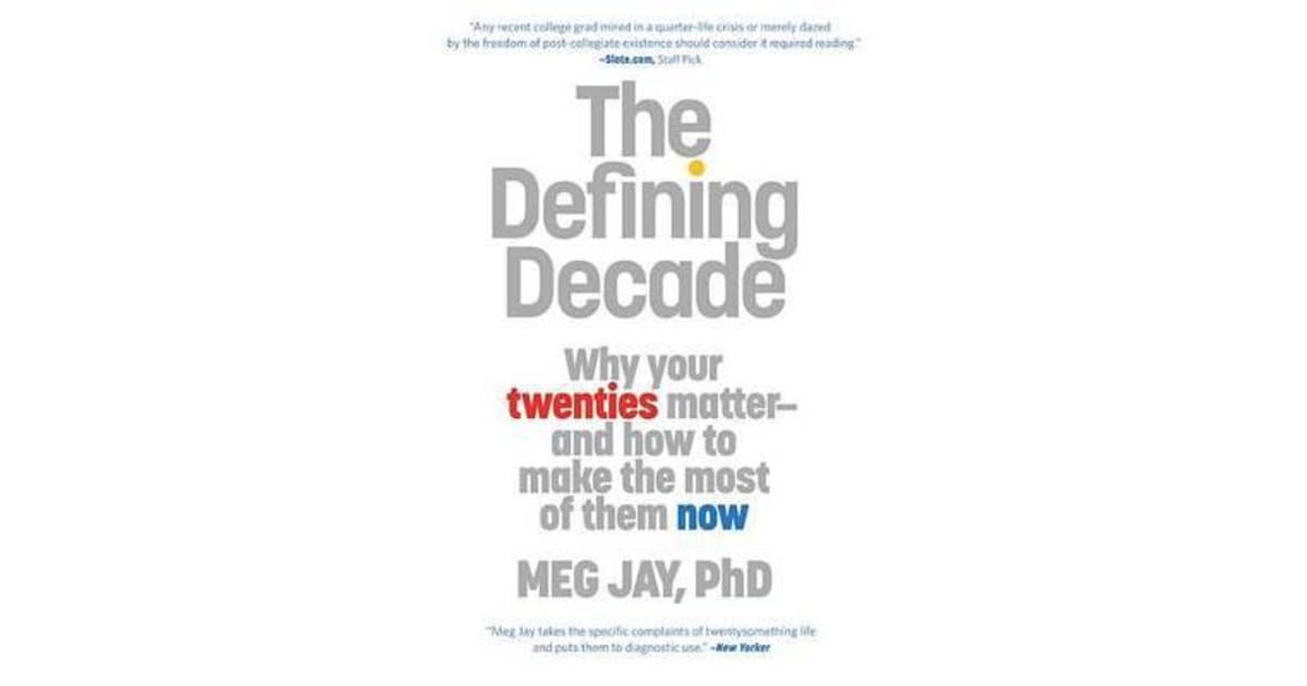 the twenties include the most essential moments of our lives the defining decade by meg jay Why your twenties matter--and how to make the most of them now author: meg jay  the most defining decade of  to make the most of your twenties,.