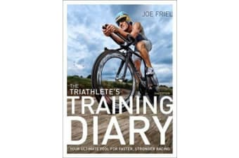 The Triathlete's Training Diary - Your Ultimate Tool for Faster, Stronger Racing, 2nd Ed.