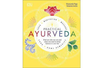 Practical Ayurveda - Find Out Who You Are and What You Need to Bring Balance to Your Life
