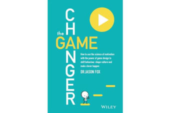 The Game Changer - How to Use the Science of Motivation With the Power of Game Design to Shift Behaviour, Shape Culture and Make Clever Happen