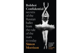 Bolshoi Confidential - Secrets of the Russian Ballet from the Rule of the Tsars to Today