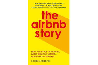 The Airbnb Story - How Three Guys Disrupted an Industry, Made Billions of Dollars ... and Plenty of Enemies