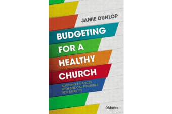 Budgeting for a Healthy Church - Aligning Finances with Biblical Priorities for Ministry