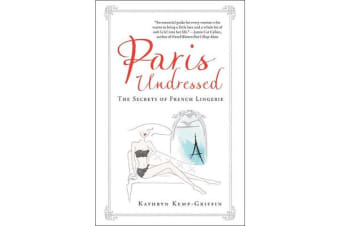 Paris Undressed - The Secrets of French Lingerie