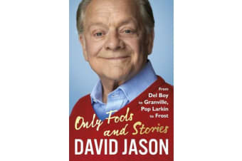 Only Fools and Stories - From Del Boy to Granville, Pop Larkin to Frost