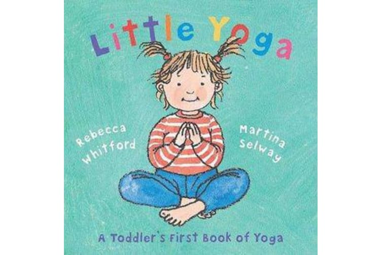 Little Yoga - A Toddler's First Book of Yoga