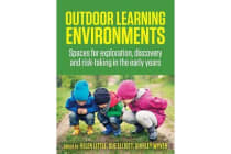 Outdoor Learning Environments - Spaces for Exploration, Discovery and Risk-Taking in the Early Years
