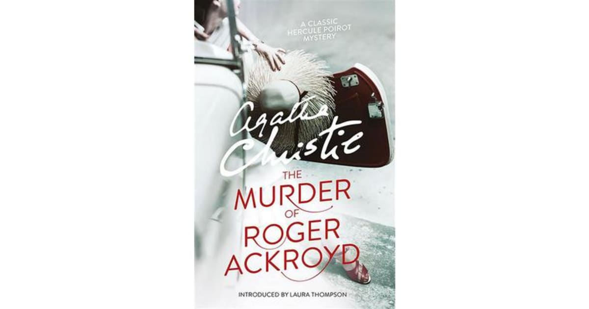 who cares who killed roger ackroyd essay The second article, who cares who killed roger ackroyd: a second report on detective fiction (june 20, 1945) is largely a response to what he describes as a volume of passionate mail protesting his analysis in the initial piece.