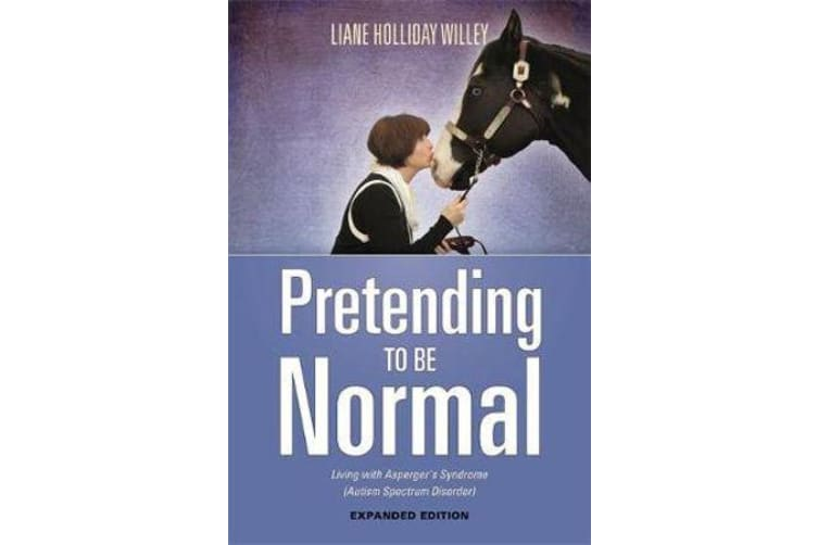 Pretending to be Normal - Living with Asperger's Syndrome (Autism Spectrum Disorder)  Expanded Edition