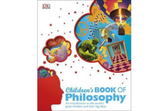 Children's Book of Philosophy - An Introduction to the World's Greatest Thinkers and their Big Ideas