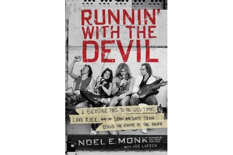Runnin' with the Devil - A Backstage Pass to the Wild Times, Loud Rock, and the Down and Dirty Truth Behind the Making of Van Halen