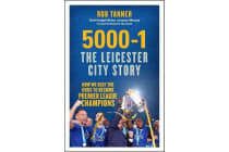 5000-1: The Leicester City Story - How We Beat the Odds to Become Premier League Champions