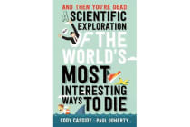 And Then You'Re Dead - The World's Most Interesting Ways to Die