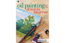 Oil Painting for the Absolute Beginner - A Clear & Easy Guide to Successful Oil Painting