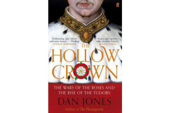 The Hollow Crown - The Wars of the Roses and the Rise of the Tudors