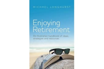 Enjoying Retirement - An Australian handbook of ideas, strategies and resources