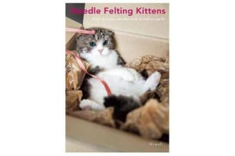 Needle Felted Kittens - How to Create Cut and Lifelike Cats from Wool