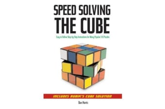 Speedsolving the Cube - Easy-to-Follow, Step-by-Step Instructions for Many Popular 3-D Puzzles