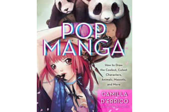 Pop Manga - How to Draw the Coolest, Cutest Characters, Animals, Mascots, and More
