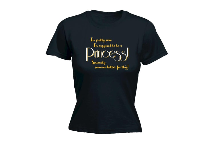 123T Funny Tee - Im Pretty Sure Supposed To Be A Princess - (X-Large Black Womens T Shirt)