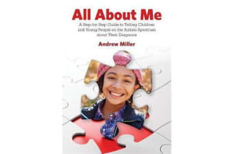 All About Me - A Step-by-Step Guide to Telling Children and Young People on the Autism Spectrum About Their Diagnosis