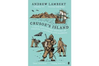 Crusoe's Island - A Rich and Curious History of Pirates, Castaways and Madness