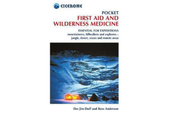 Pocket First Aid and Wilderness Medicine - Essential for expeditions: mountaineers, hillwalkers and explorers - jungle, desert, ocean and remote areas