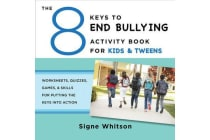The 8 Keys to End Bullying Activity Book for Kids & Tweens - Worksheets, Quizzes, Games, & Skills for Putting the Keys Into Action