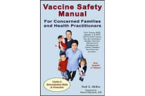 Vaccine Safety Manual for Concerned Families & Health Practitioners - Guide to Immunization Risks & Protection: 2nd Edition