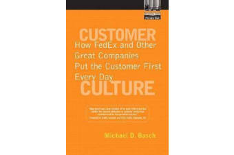 Customer Culture - How FedEx and Other Great Companies Put the Customer First Every Day