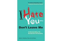 I Hate You--Don't Leave Me - Understanding the Borderline Personality