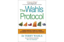 The Wahls Protocol - A Radical New Way to Treat All Chronic Autoimmune Conditions Using Paleo Principles