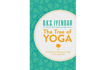The Tree of Yoga - The Definitive Guide to Yoga in Everyday Life