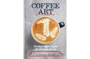 Coffee Art - Creative Coffee Designs for the Home Barista