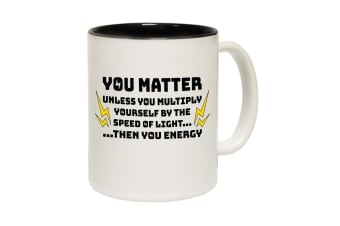 123T Funny Mugs - You Matter Then Energy - Black Coffee Cup