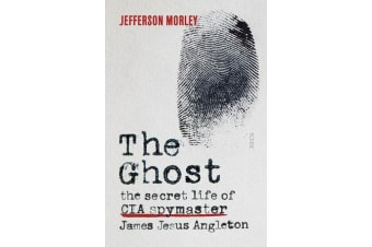 The Ghost - The Secret Life of CIA Spymaster James Jesus Angleton