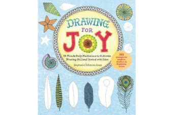 Drawing for Joy - 15-Minute Daily Meditations to Cultivate Drawing Skill and Unwind with Color--365 Prompts for Aspiring Artists