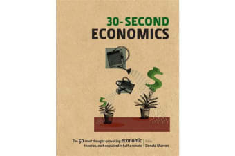 30-Second Economics - The 50 Most Thought-Provoking Economic Theories, Each Explained in Half a Minute