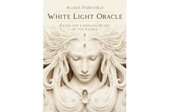 White Light Oracle - Enter the Luminous Heart of the Sacred