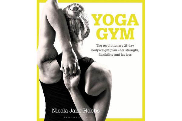 Yoga Gym - The Revolutionary 28 Day Bodyweight Plan - for Strength, Flexibility and Fat Loss