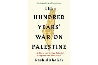 The Hundred Years' War on Palestine - A History of Settler Colonial Conquest and Resistance