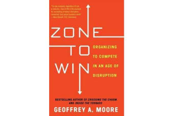 Zone to Win - Organizing to Compete in an Age of Disruption