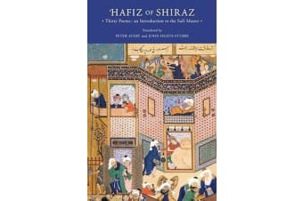 Hafiz of Shiraz - Thirty Poems, an Introduction to the Sufi Master