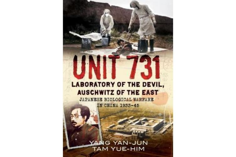 Unit 731 - Laboratory of the Devil, Auschwitz of the East (Japanese Biological Warfare in China 1933-45)