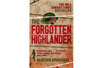 The Forgotten Highlander - My Incredible Story of Survival During the War in the Far East