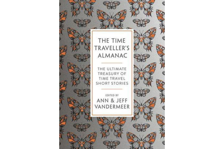 The Time Traveller's Almanac - The Ultimate Treasury of Time Travel Fiction - Brought to You from the Future