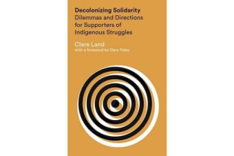 Decolonizing Solidarity - Dilemmas and Directions for Supporters of Indigenous Struggles