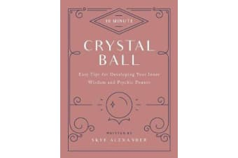 10-Minute Crystal Ball - Easy Tips for Developing Your Inner Wisdom and Psychic Powers