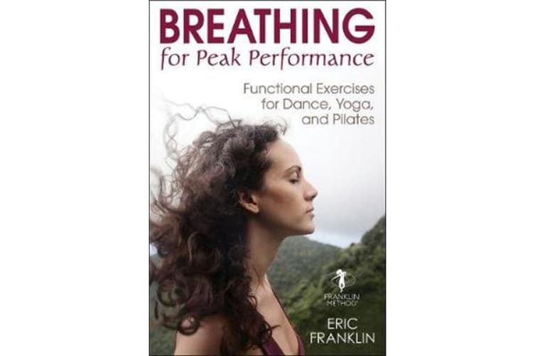 Breathing for Peak Performance - Functional Exercises for Dance, Yoga, and Pilates